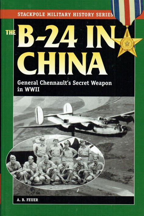Image for THE B-24 IN CHINA : GENERAL CHENNAULT'S SECRET WEAPON IN WWII