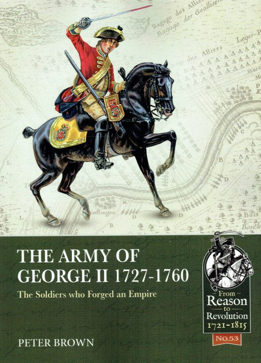 Image for THE ARMY OF GEORGE II 1727-1760 : THE SOLDIERS WHO FORGED AN EMPIRE