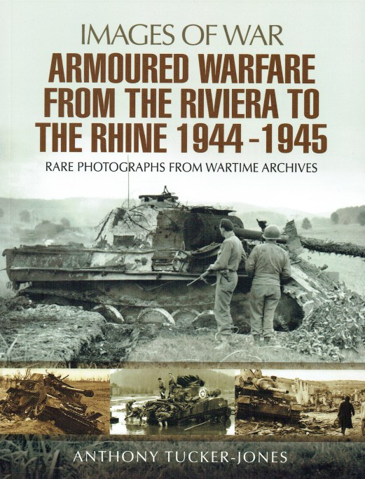 Image for IMAGES OF WAR: ARMOURED WARFARE FROM THE RIVIERA TO THE RHINE 1944-1945