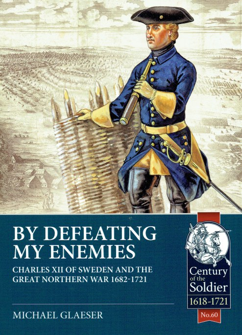 Image for BY DEFEATING MY ENEMIES : CHARLES XII OF SWEDEN AND THE GREAT NORTHERN WAR 1682-1721