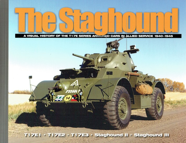 Image for THE STAGHOUND : A VISUAL HISTORY OF THE T17E SERIES ARMORED CARS IN ALLIED SERVICE 1940-1945