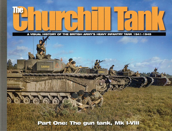 Image for THE CHURCHILL TANK : PART ONE: A VISUAL HISTORY OF THE BRITISH ARMY'S HEAVY INFANTRY TANK 1941-1945