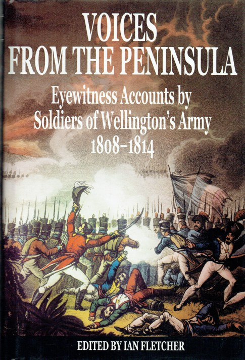 Image for VOICES FROM THE PENINSULA : EYEWITNESS ACCOUNTS BY SOLDIERS OF WELLINGTON'S ARMY 1808-1814