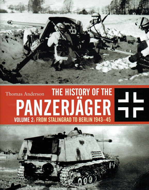 Image for THE HISTORY OF THE PANZERJAGER VOLUME 2: FROM STALINGRAD TO BERLIN 1943-45