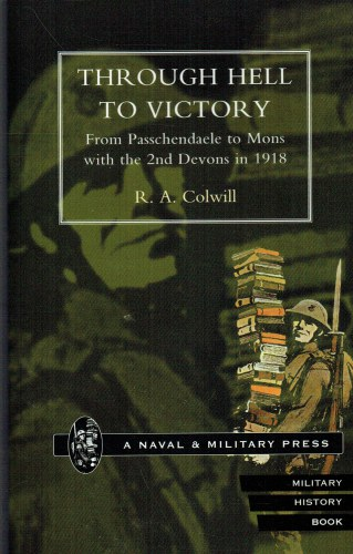 Image for THROUGH HELL TO VICTORY : FROM PASSCHENDAELE TO MONS WITH THE 2ND DEVONS IN 1918