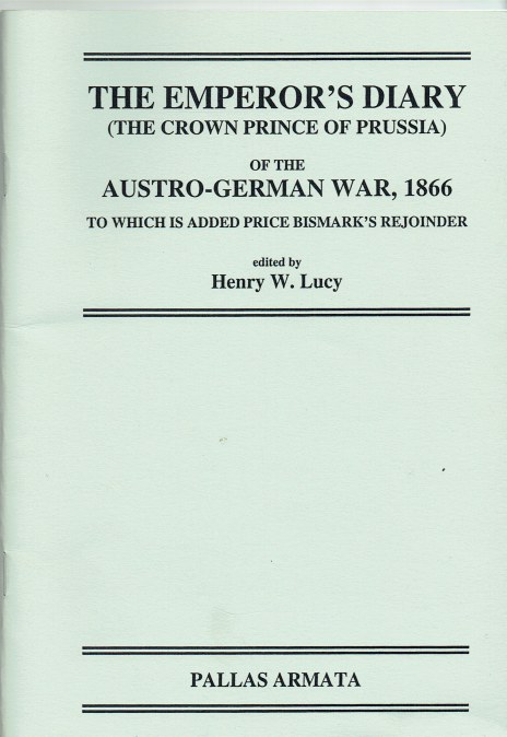 Image for THE EMPEROR'S DIARY (THE CROWN PRINCE OF PRUSSIA) OF THE AUSTRO-GERMAN WAR, 1866 TO WHICH IS ADDED PRINCE BISMARK'S REJOINDER