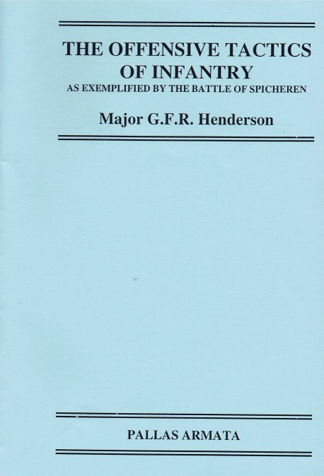 Image for THE OFFENSIVE TACTICS OF INFANTRY AS EXEMPLIFIED BY THE BATTLE OF SPICHEREN