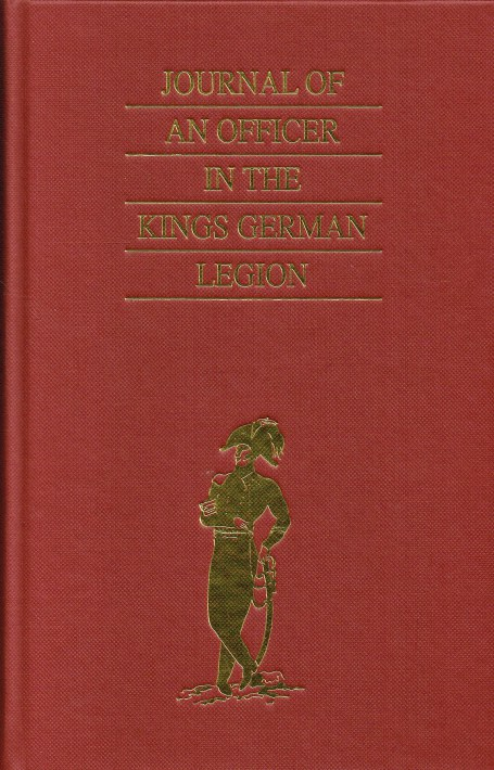 Image for JOURNAL OF AN OFFICER IN THE KING'S GERMAN LEGION : COMPRISING AN ACCOUNT OF HIS CAMPAIGNS AND ADVENTURES IN ENGLAND, IRELAND, DENMARK, PORTUGAL, SPAIN, MALTA, SICILY, AND ITALY