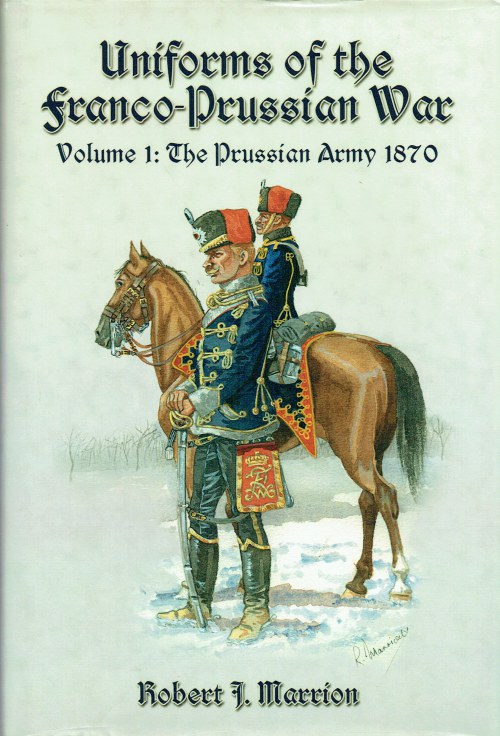 Image for UNIFORMS OF THE FRANCO-PRUSSIAN WAR VOLUME 1: THE PRUSSIAN ARMY 1870