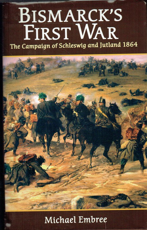 Image for BISMARCK'S FIRST WAR : THE CAMPAIGN OF SCHLESWIG AND JUTLAND 1864 (SIGNED & NUMBERED COPY)
