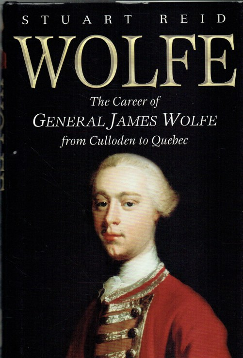 Image for WOLFE : THE CAREER OF GENERAL JAMES WOLFE FROM CULLODEN TO QUEBEC