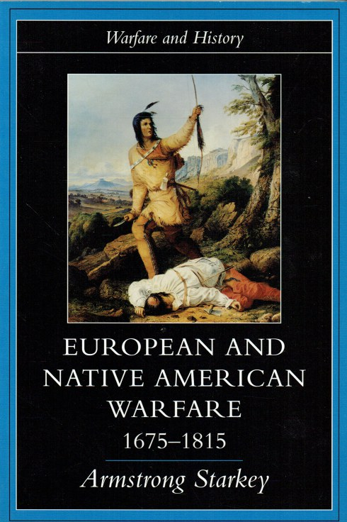 Image for EUROPEAN AND NATIVE AMERICAN WARFARE 1675-1815