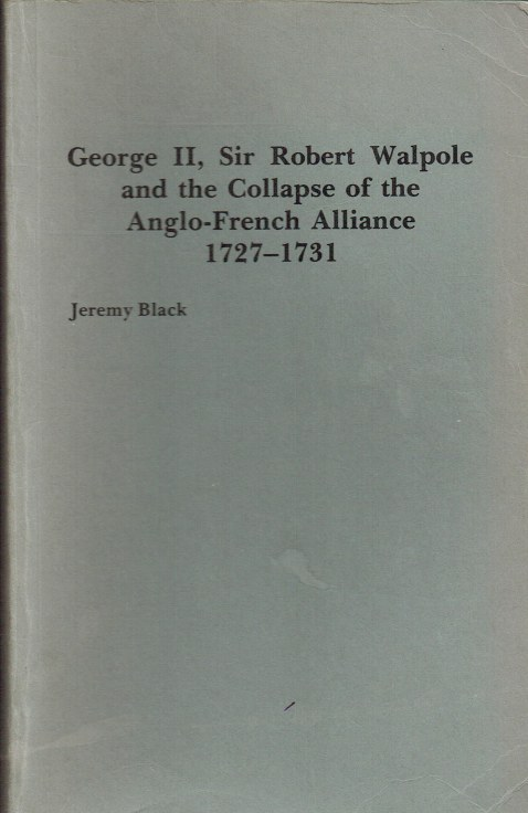 Image for GEORGE II, SIR ROBERT WALPOLE AND THE COLLAPSE OF THE ANGLO-FRENCH ALLIANCE 1727-1731 (SIGNED COPY)