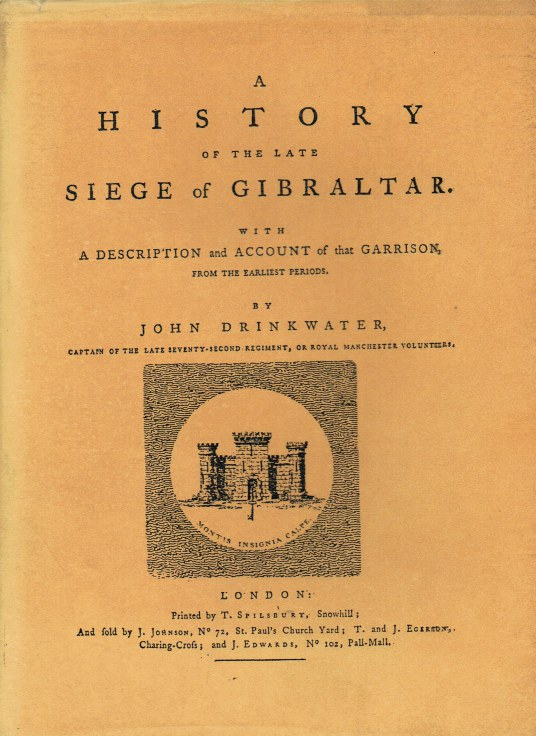 Image for A HISTORY OF THE LATE SIEGE OF GIBRALTAR, WITH A DESCRIPTION AND ACCOUNT OF THAT GARRISON, FROM THE EARLIEST PERIODS