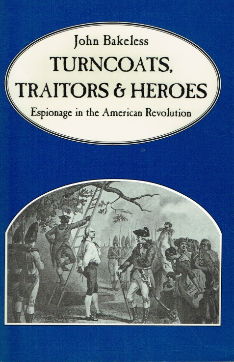 Image for TURNCOATS, TRAITORS AND HEROES : ESPIONAGE IN THE AMERICAN REVOLUTION