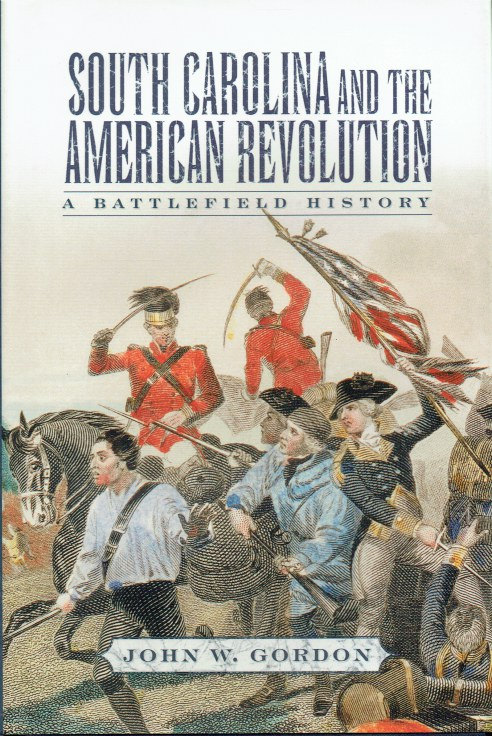 Image for SOUTH CAROLINA AND THE AMERICAN REVOLUTION : A BATTLEFIELD HISTORY