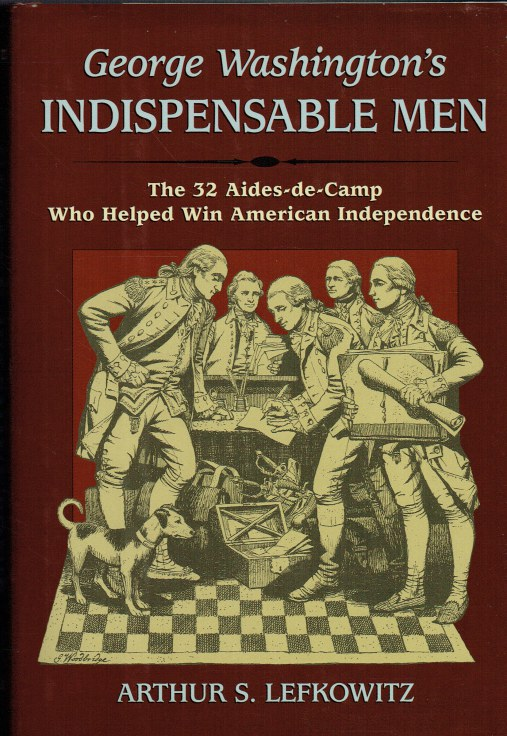 Image for GEORGE WASHINGTON'S INDISPENSABLE MEN : THE 32 AIDES-DE-CAMP WHO HELPED WIN AMERICAN INDEPENDENCE