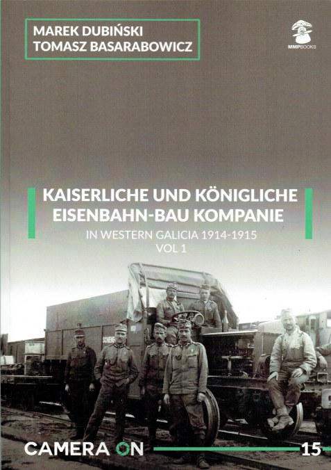 Image for CAMERA ON 15: KAISERLICHE UND KONIGLICHE EISENBAHN-BAU KOMPANIE IN WESTERN GALICIA 1914-1915: VOL.1